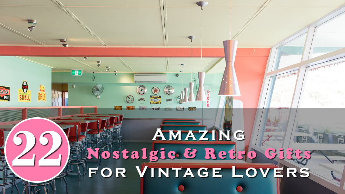 22 Amazing Nostalgic & Retro Gifts for Vintage Lovers Banner