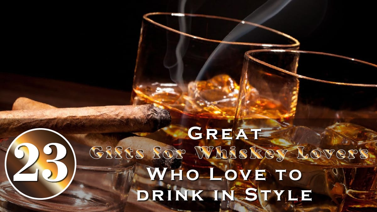 23 Great Gifts for Whiskey Lovers Who Love to Drink in Style Banner