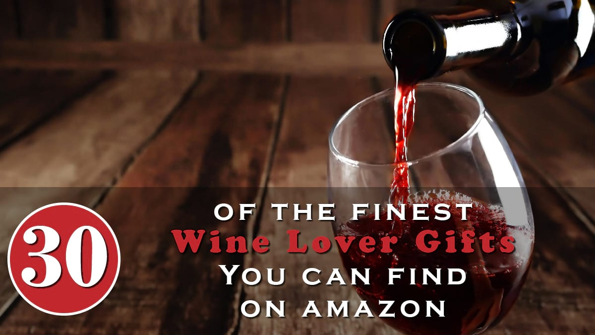 30 of The Finest Wine Lover Gifts You Can Find on Amazon Banner