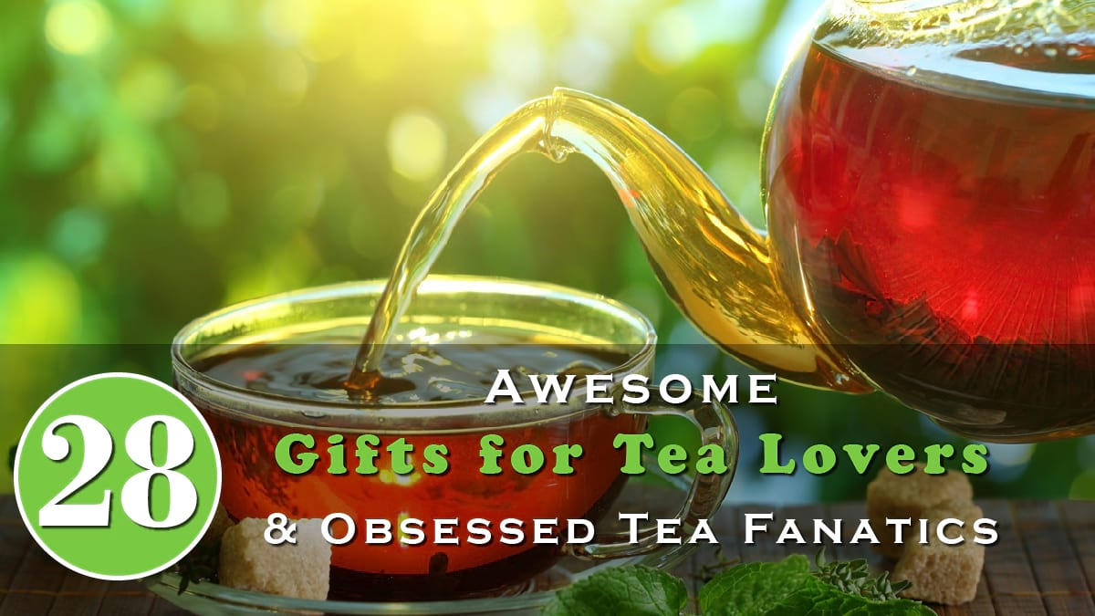 28 Awesome Gifts for Tea Lovers & Obsessed Tea Fanatics Banner