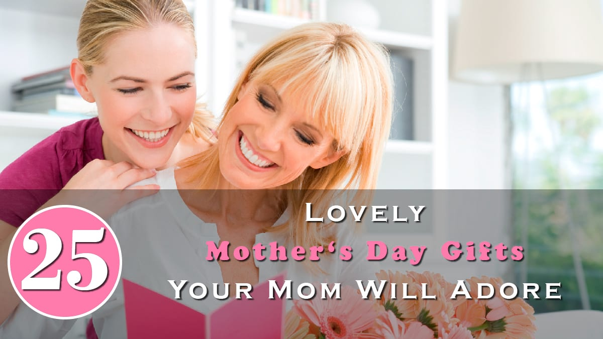 25 Lovely Mother's Day Gifts Your Mom Will Adore Banner